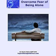 Being Comfortable Alone Amazon Com Overcome Fear Of Being Alone Learn To Feel