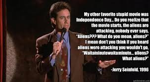 Independence Day Movie Meme - jerry seinfeld on the movie independence day standupshots