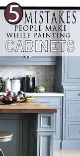 is it a mistake to paint kitchen cabinets 5 mistakes make when painting kitchen cabinets