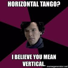 Vertical Meme Generator - horizontal tango i believe you mean vertical sexually