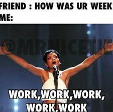 Work Meme Funny - funny work quotes rihanna work memes google search work