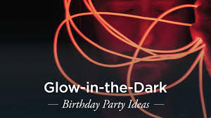 glow in the dark party ideas for teens