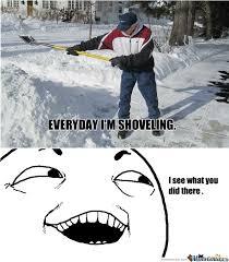 Shovel Meme - everyday im shoveling o 107741 jpg