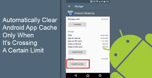 android cache automatically clear android app cache only when it s crossing a