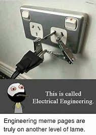 Electrical Engineering Memes - best 25 ideas about engineering memes find what you ll love