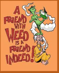 Dr Seuss Memes - friend with weed friend indeed dr seuss weed memes weed memes