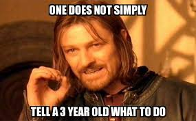 Old Meme - one does not simply one does not simply tell a 3 year old what to