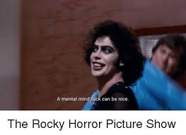 Rocky Horror Meme - a mental mind fuck can be nice the rocky horror picture show
