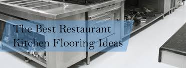 kitchen floor covering ideas the best restaurant kitchen flooring ideas a design for your