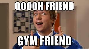 Inbetweeners Friend Meme - ooooh friend gym friend inbetweeners friend 2 meme generator
