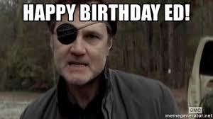 Walking Dead Happy Birthday Meme - happy birthday ed the governor the walking dead meme generator