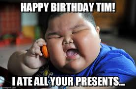 Tim Meme - happy birthday tim asian fat kid meme on memegen