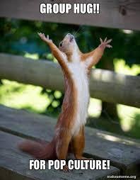 Group Hug Meme - group hug for pop culture happy squirrel make a meme