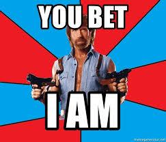 Chuck Norris Meme Generator - you bet i am chuck norris meme generator