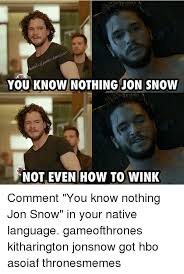 You Know Nothing Jon Snow Meme - 25 best memes about you know nothing jon snow you know