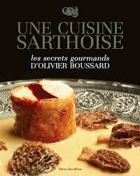livre de cuisine gastronomique une cuisine sarthoise les secrets gourmands d olivier boussard