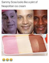 Memes De Sammy - sammy sosa looks like a pint of neapolitan ice cream meme