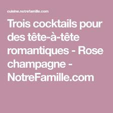 cuisine notre famille trois cocktails pour des tête à tête romantiques chagne