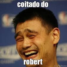 Robert Memes - coitado do robert meme criarmeme com br
