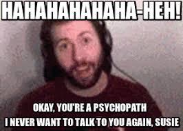 Okay Meme Gif - okay you re a psychopath gif by noxious croww on deviantart