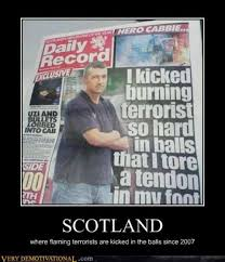 Funny Scottish Memes - kicked a flaming terrorist in the balls story