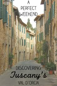 a weekend getaway discovering tuscany s val d orcia miss