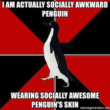 Awkward Penguin Meme Generator - i am actually socially awkward penguin wearing socially awesome