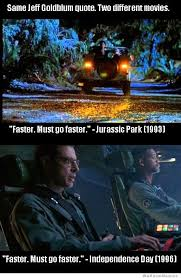 Independence Day Movie Meme - must go faster jeff goldblum independence day and jurassic park
