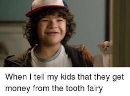 Tooth Fairy Meme - when i tell my kids that they get money from the tooth fairy funny