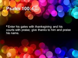 Psalms Of Praise And Thanksgiving Psalm 100 1 5 Niv 1 Shout For Joy To The Lord All The Earth 2
