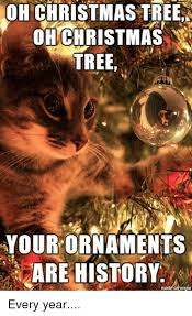 Cat Christmas Tree Meme - oh christmas tree oh christmas tree your ornaments are history every