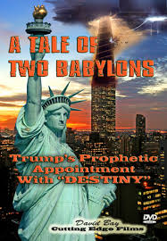 two babylons a tale of two babylons dvd president s prophetic destiny