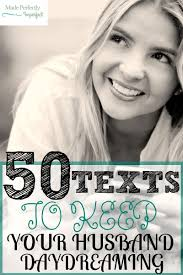 Spice Up The Bedroom With Husband 50 Texts To Keep Your Husband Daydreaming Texts 50th And