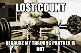 Gym Partner Meme - lost count because my training partner is hot sad gym rat