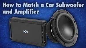 how to match a car subwoofer and amplifier youtube
