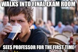 Good Luck On Finals Meme - finals for me are this week so for all the imgflip college students
