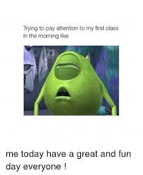 Pay Attention To Me Meme - trying to pay attention to my first class in the morning like me