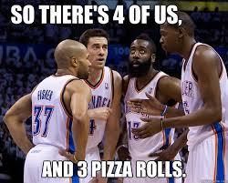 Pizza Rolls Meme - thunder nba memes quickmeme