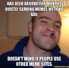Serving Memes - has been around for months quietly serving memes with no ads doesn