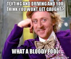 Texting And Driving Meme - texting and driving and you think you wont get caught what a bloody