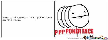 Meme Poker Face - poker face by andhy1001 meme center
