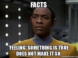 Fact Meme - facts feeling something is true does not make it so skeptical