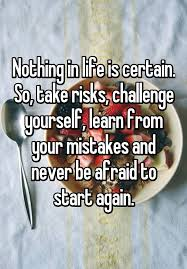 Challenge Risks Nothing In Is Certain So Take Risks Challenge Yourself