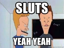 Sluts Memes - sluts yeah yeah beavis and butthead meme generator