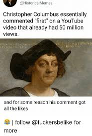 Christopher Columbus Memes - christopher columbus essentially commented first on a youtube video