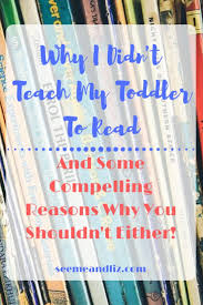 why i didn u0027t teach my toddler to read u2013 and why you shouldn u0027t
