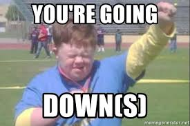 Memes Down Syndrome - you re going down s down syndrome meme generator