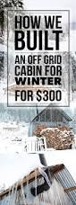 How To Build A Cottage House Best 25 Off Grid Cabin Ideas On Pinterest Mini Houses Tiny