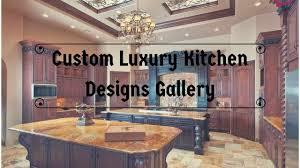 luxury kitchen designs photo gallery custom luxury kitchen designs gallery youtube