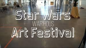 war u0027hous star wars art festival 2017 youtube